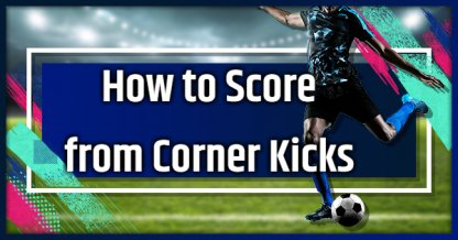 How To Score From Corner Kick - Tips To Get Better