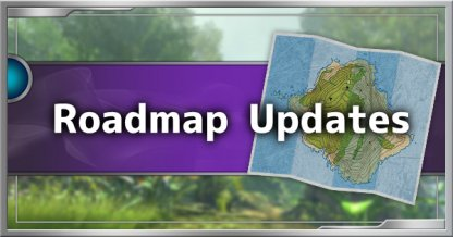 Roadmap Updates - Upcoming Content, & Features