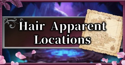 All Hair Apparent Locations & Map Guide