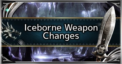 Iceborne Weapon Changes