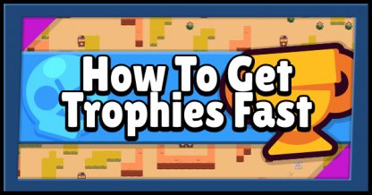 Brawl Stars How To Get Trophies Fast