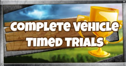 Complete Vehicle Timed Trials - Tips and Location Guide
