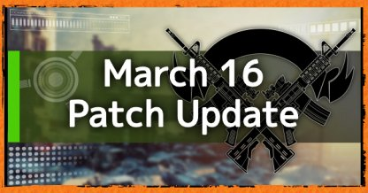 March 16 - Patch Update /  Bug Fixes