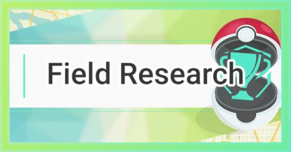 Pokemon Go, Field Research - Tips & Guide