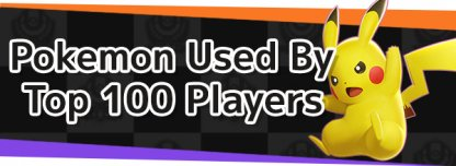Top 100 Players Top-picked Pokemon