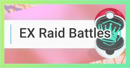 Pokemon Go, EX Raid Battle Guide