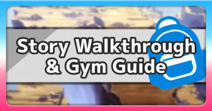 Story Walkthroughs & Gym Guide