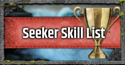 All Seeker Skill Lists, Effects & Recommendation