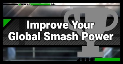 Super Smash Bros. Ultimate, How To Improve Global Smash Power
