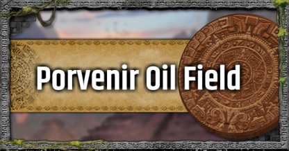 Porvenir Oil Fields - Mission Walkthrough & Challenges
