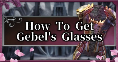 How To Get Gebel Glasses Guide