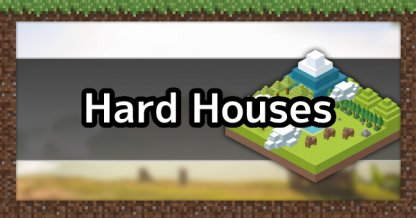 High Difficulty Houses